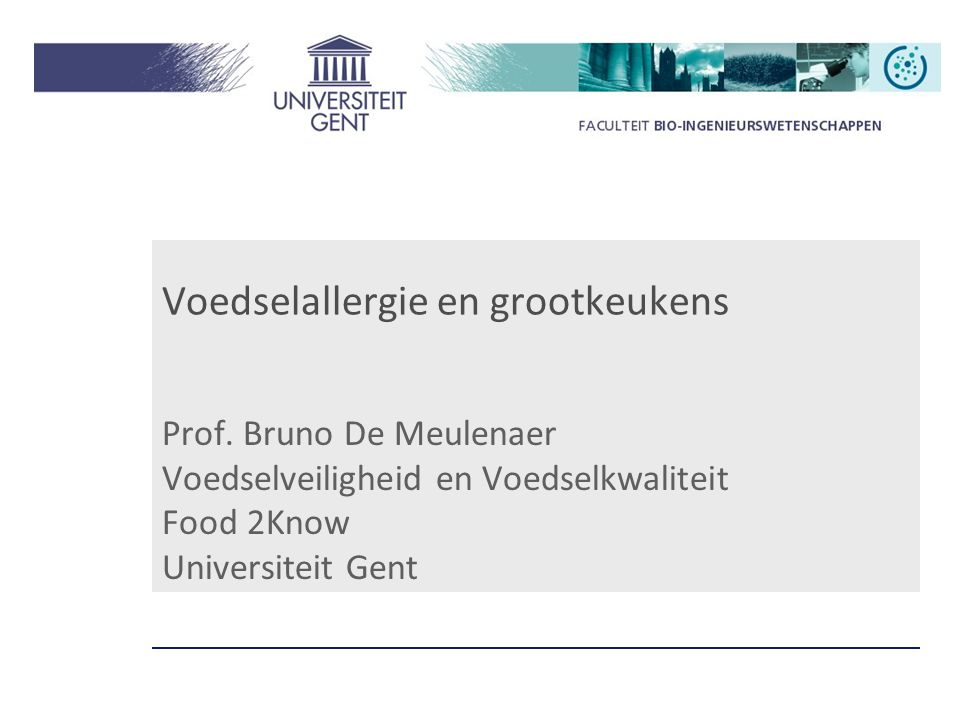 Voedselallergie en grootkeukens Prof. Bruno De Meulenaer Voedselveiligheid en Voedselkwaliteit Food 2Know Universiteit Gent