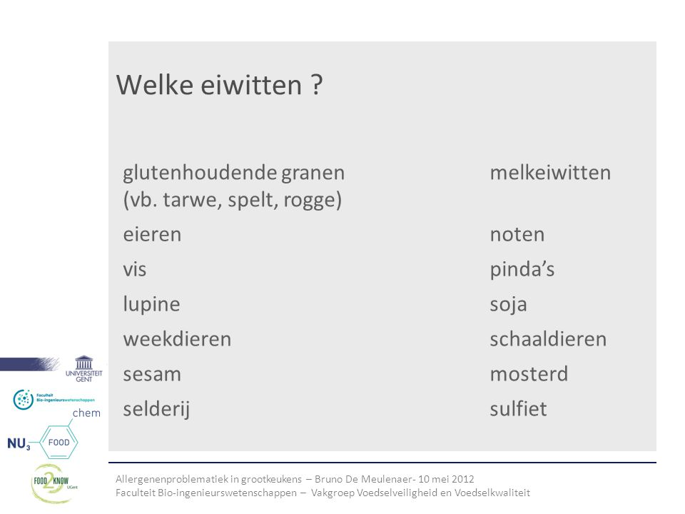 Allergenenproblematiek in grootkeukens – Bruno De Meulenaer- 10 mei 2012 Faculteit Bio-ingenieurswetenschappen – Vakgroep Voedselveiligheid en Voedselkwaliteit Welke eiwitten .
