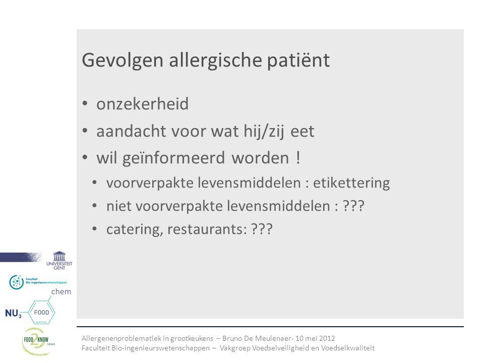 Allergenenproblematiek in grootkeukens – Bruno De Meulenaer- 10 mei 2012 Faculteit Bio-ingenieurswetenschappen – Vakgroep Voedselveiligheid en Voedselkwaliteit Gevolgen allergische patiënt • onzekerheid • aandacht voor wat hij/zij eet • wil geïnformeerd worden .