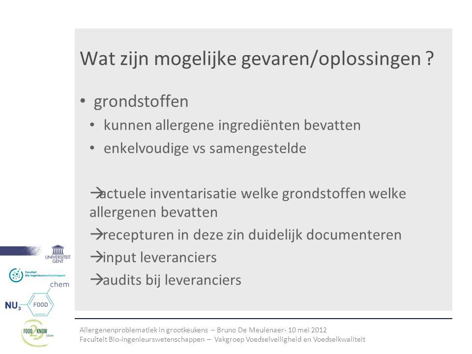 Allergenenproblematiek in grootkeukens – Bruno De Meulenaer- 10 mei 2012 Faculteit Bio-ingenieurswetenschappen – Vakgroep Voedselveiligheid en Voedselkwaliteit Wat zijn mogelijke gevaren/oplossingen .