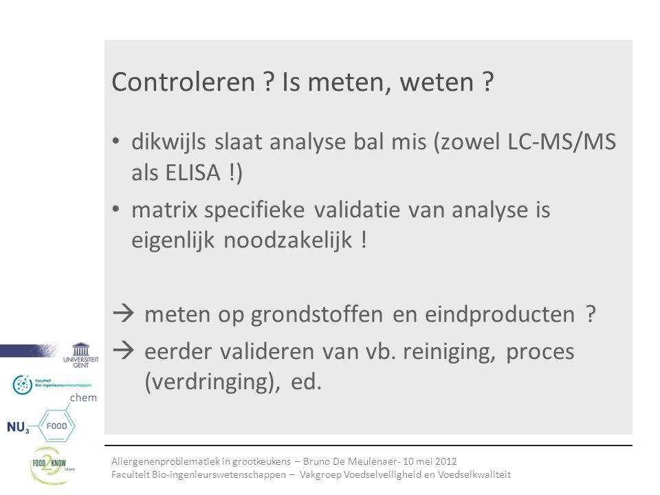 Allergenenproblematiek in grootkeukens – Bruno De Meulenaer- 10 mei 2012 Faculteit Bio-ingenieurswetenschappen – Vakgroep Voedselveiligheid en Voedselkwaliteit Controleren .