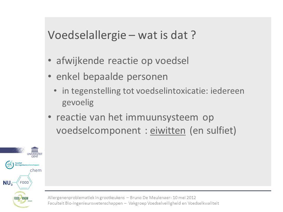 Allergenenproblematiek in grootkeukens – Bruno De Meulenaer- 10 mei 2012 Faculteit Bio-ingenieurswetenschappen – Vakgroep Voedselveiligheid en Voedselkwaliteit Voedselallergie – mechanisme sensitizatie door allergene eiwit(ten) geen reactie 'activatie' van basofielen immuunsysteem maakt specifieke antilichamen aan tegen allergene eiwitten