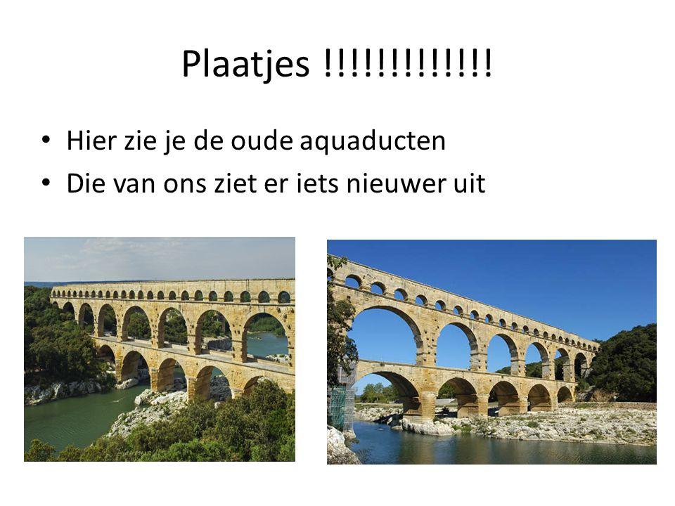 Plaatjes !!!!!!!!!!!!! • Hier zie je de oude aquaducten • Die van ons ziet er iets nieuwer uit