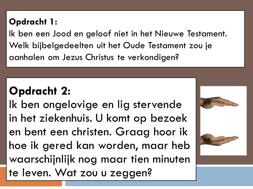Opdracht 1: Ik ben een Jood en geloof niet in het Nieuwe Testament. Welk bijbelgedeelten uit het Oude Testament zou je aanhalen om Jezus Christus te v