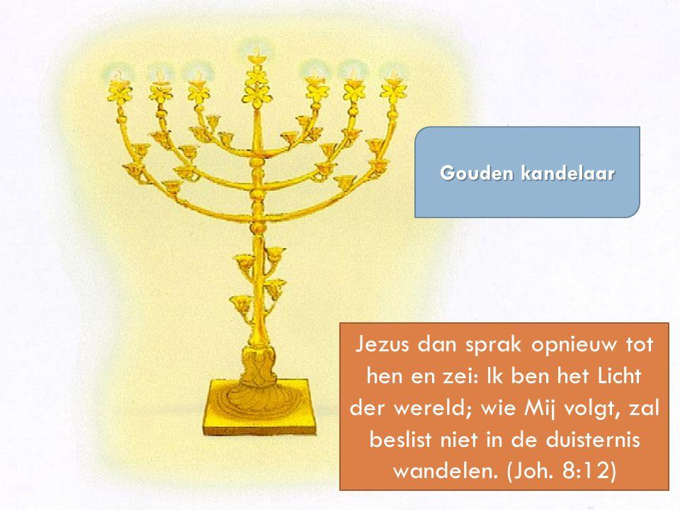 Gouden kandelaar Jezus dan sprak opnieuw tot hen en zei: Ik ben het Licht der wereld; wie Mij volgt, zal beslist niet in de duisternis wandelen. (Joh.