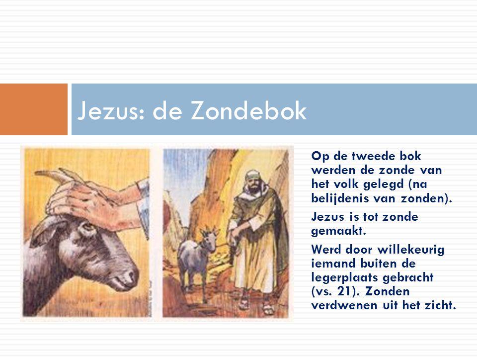 Op de tweede bok werden de zonde van het volk gelegd (na belijdenis van zonden). Jezus is tot zonde gemaakt. Werd door willekeurig iemand buiten de le