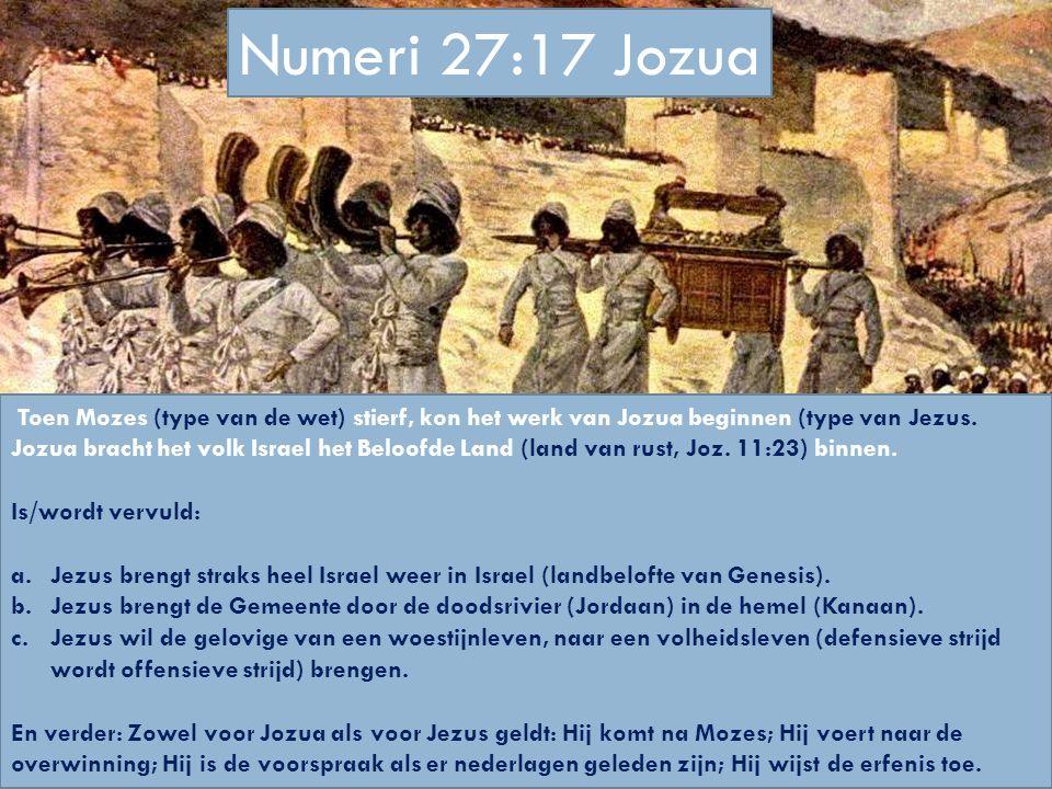 Numeri 27:17 Jozua Toen Mozes (type van de wet) stierf, kon het werk van Jozua beginnen (type van Jezus. Jozua bracht het volk Israel het Beloofde Lan