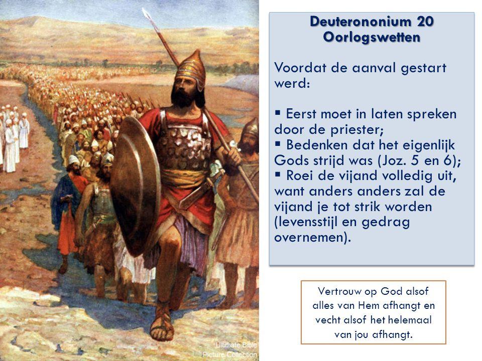 Deuterononium 20 Oorlogswetten Voordat de aanval gestart werd:  Eerst moet in laten spreken door de priester;  Bedenken dat het eigenlijk Gods strij