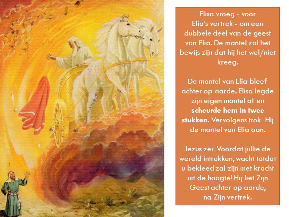 Elisa vroeg - voor Elia's vertrek - om een dubbele deel van de geest van Elia. De mantel zal het bewijs zijn dat hij het wel/niet kreeg. De mantel van