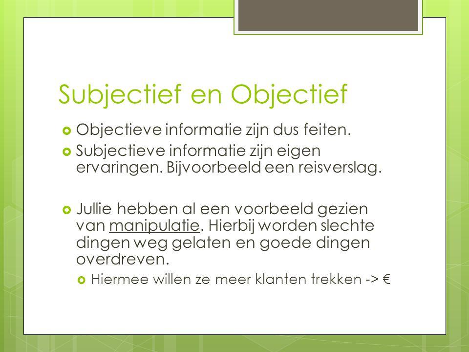Subjectief en Objectief  Objectieve informatie zijn dus feiten.  Subjectieve informatie zijn eigen ervaringen. Bijvoorbeeld een reisverslag.  Julli
