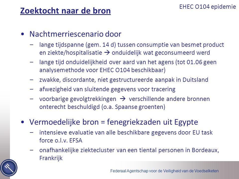 Federaal Agentschap voor de Veiligheid van de Voedselketen EHEC O104 epidemie Zoektocht naar de bron •Nachtmerriescenario door –lange tijdspanne (gem.