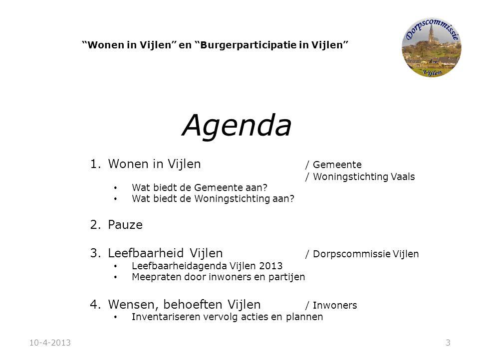 Agenda 1.Wonen in Vijlen / Gemeente / Woningstichting Vaals • Wat biedt de Gemeente aan? • Wat biedt de Woningstichting aan? 2.Pauze 3.Leefbaarheid Vi