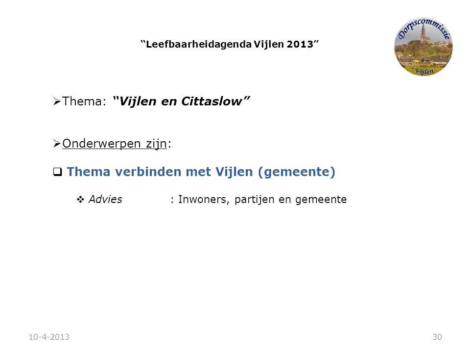 """ Thema: """"Vijlen en Cittaslow""""  Onderwerpen zijn:  Thema verbinden met Vijlen (gemeente)  Advies: Inwoners, partijen en gemeente """"Leefbaarheidagend"""
