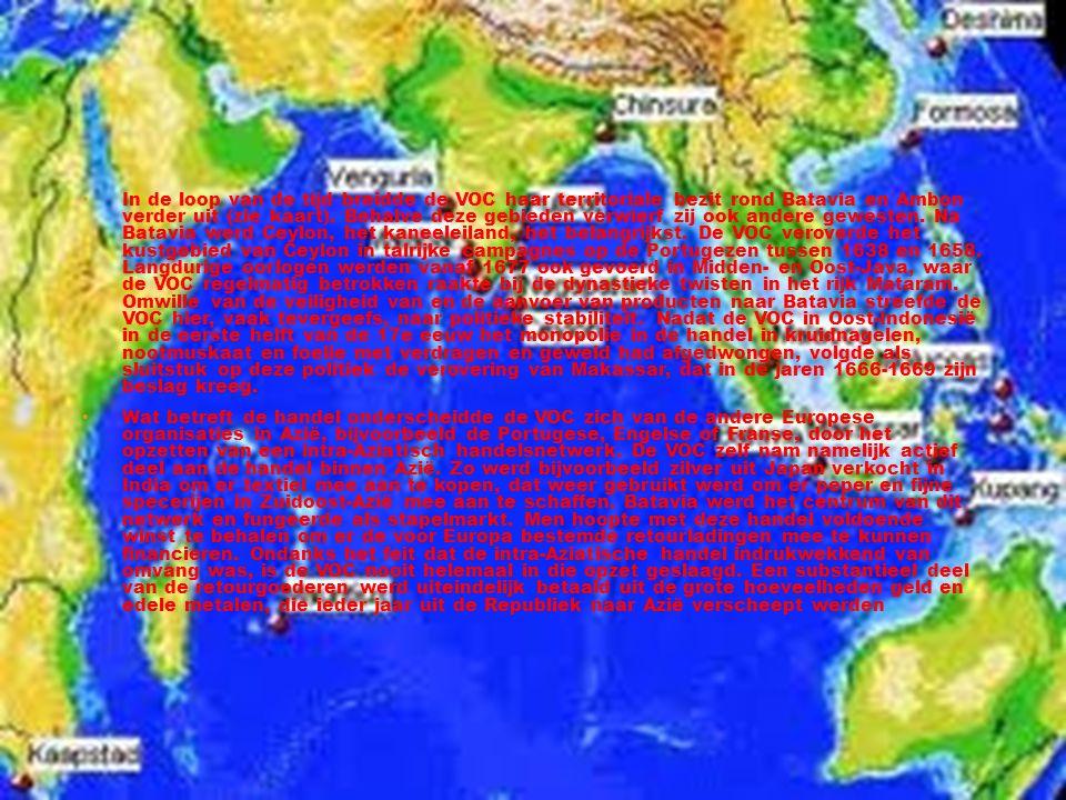 • In de loop van de tijd breidde de VOC haar territoriale bezit rond Batavia en Ambon verder uit (zie kaart).