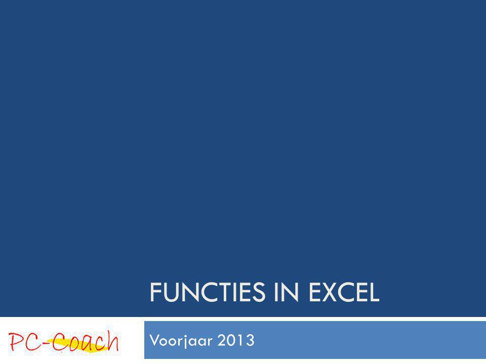 FUNCTIES IN EXCEL Voorjaar 2013