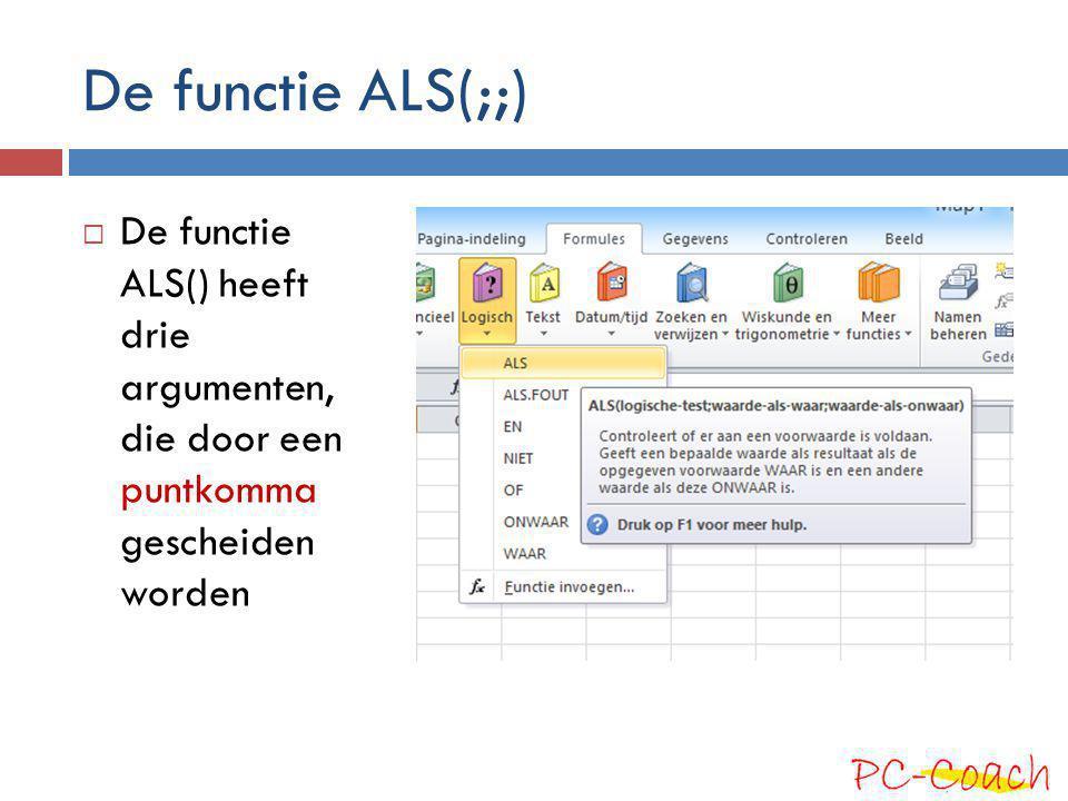 De functie ALS(;;)  De functie ALS() heeft drie argumenten, die door een puntkomma gescheiden worden