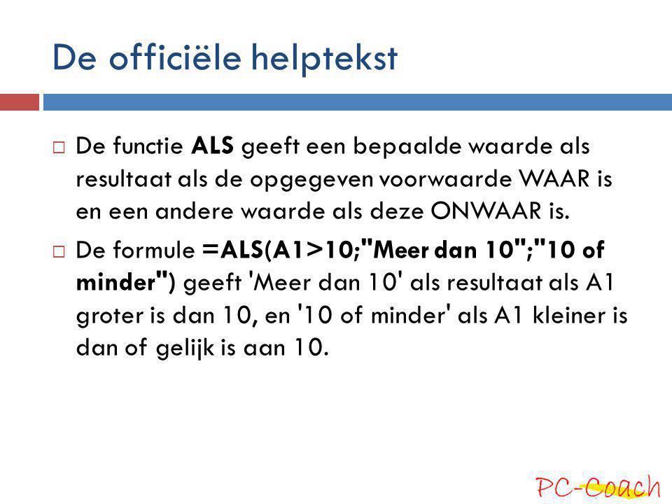 De officiële helptekst  De functie ALS geeft een bepaalde waarde als resultaat als de opgegeven voorwaarde WAAR is en een andere waarde als deze ONWAAR is.