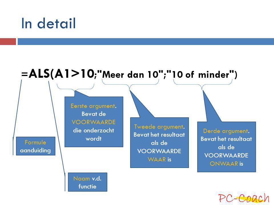 In detail = ALS(A1>10 ; Meer dan 10 ; 10 of minder ) Formule aanduiding Naam v.d.