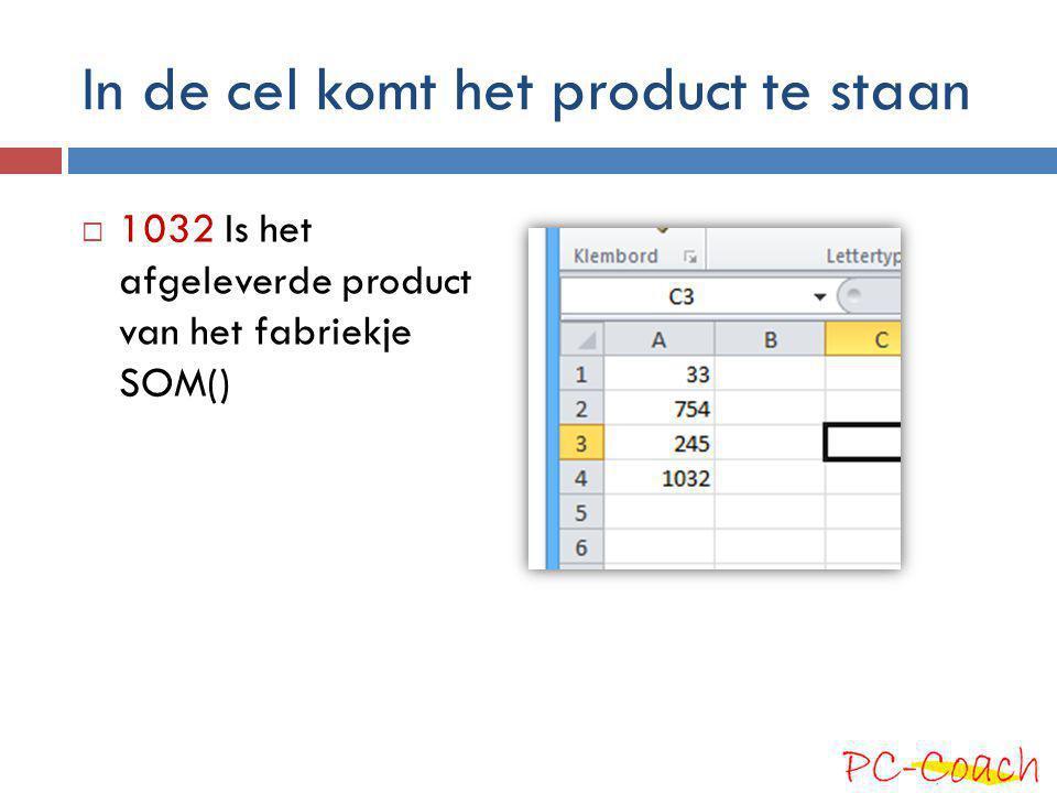 In de cel komt het product te staan  1032 Is het afgeleverde product van het fabriekje SOM()