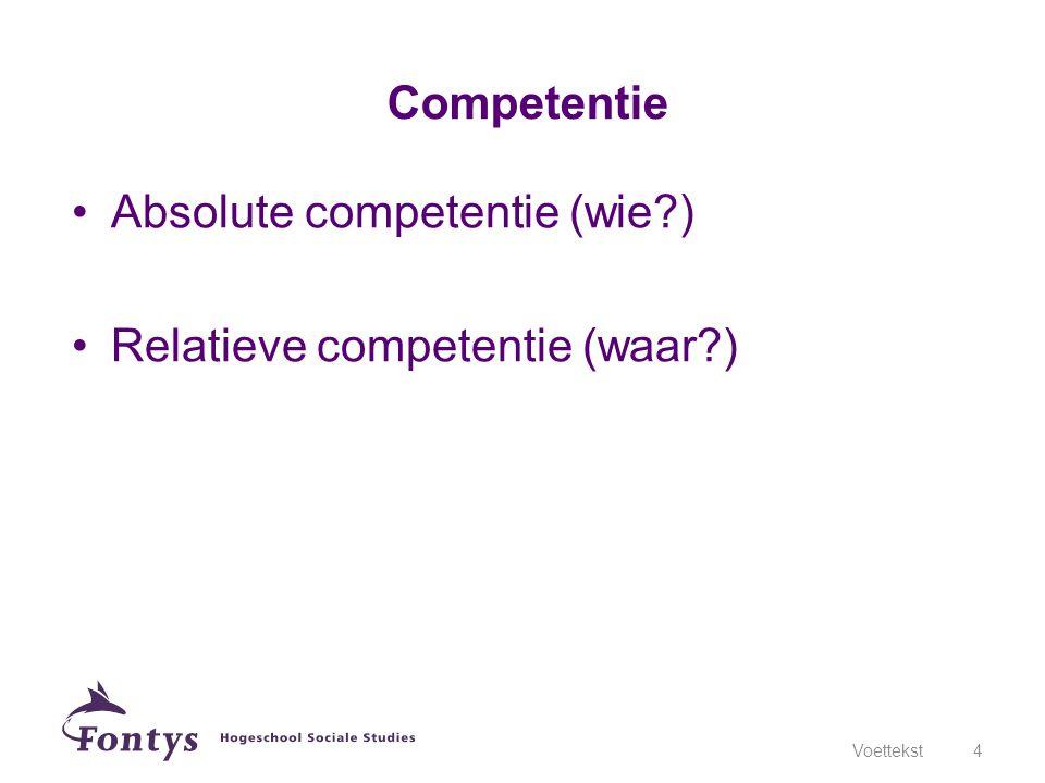 •Absolute competentie (wie?) •Relatieve competentie (waar?) Voettekst4 Competentie