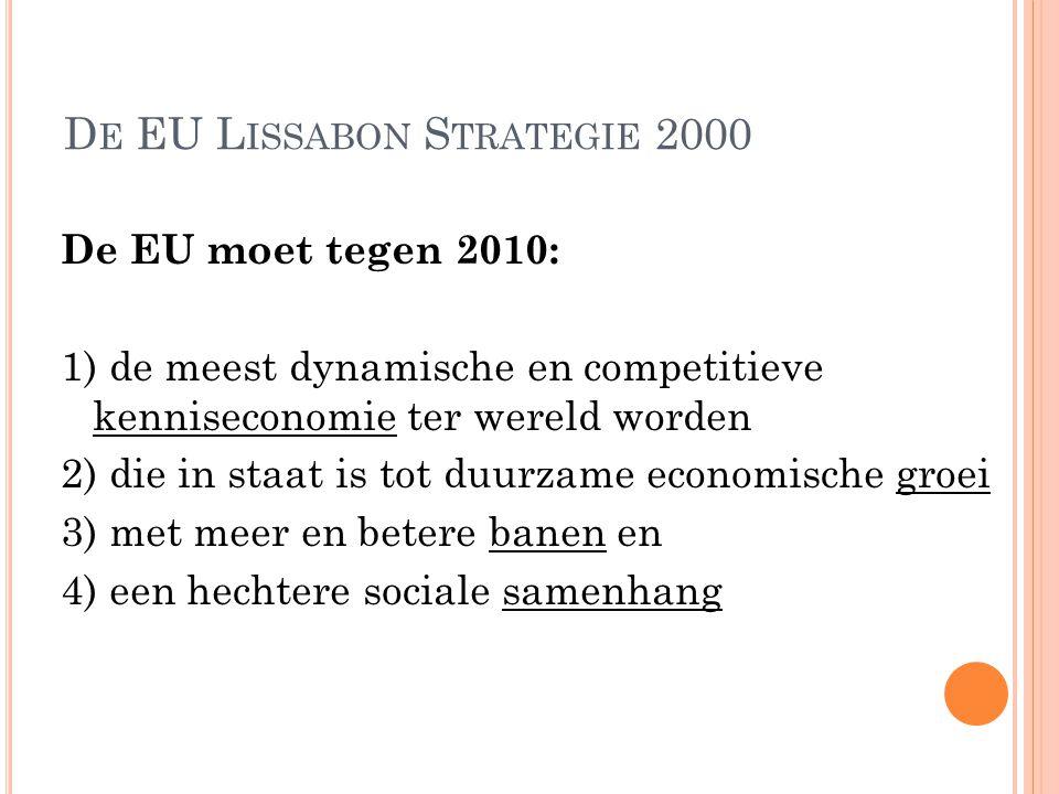 D E EU L ISSABON S TRATEGIE 2000 De EU moet tegen 2010: 1) de meest dynamische en competitieve kenniseconomie ter wereld worden 2) die in staat is tot