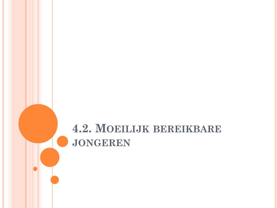 4.2. M OEILIJK BEREIKBARE JONGEREN