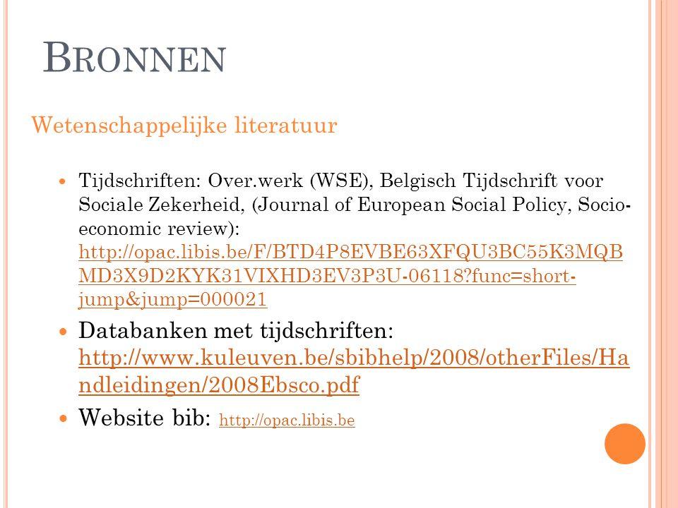 B RONNEN Wetenschappelijke literatuur  Tijdschriften: Over.werk (WSE), Belgisch Tijdschrift voor Sociale Zekerheid, (Journal of European Social Polic
