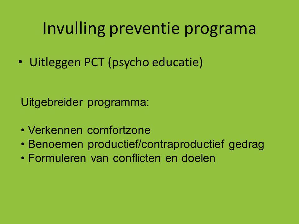 Invulling preventie programa • Uitleggen PCT (psycho educatie) Uitgebreider programma: • Verkennen comfortzone • Benoemen productief/contraproductief