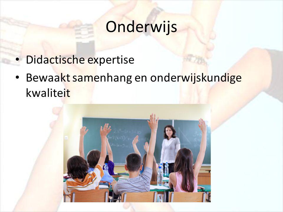 Onderwijs • Didactische expertise • Bewaakt samenhang en onderwijskundige kwaliteit
