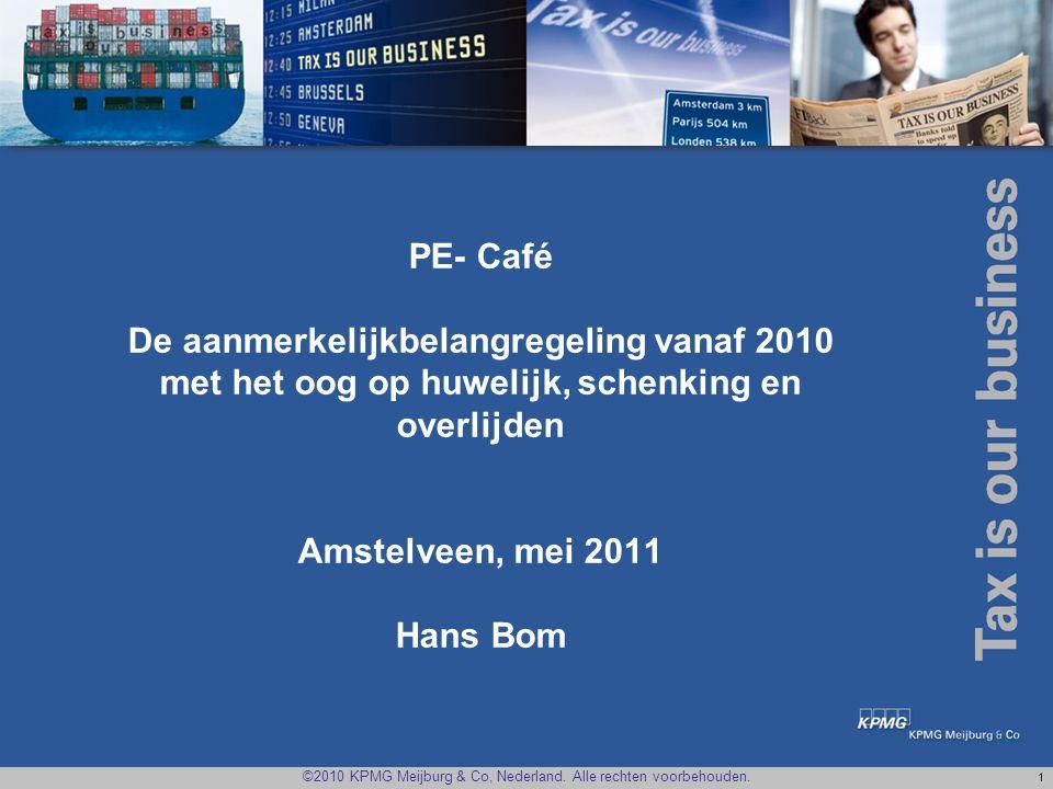 ©2010 KPMG Meijburg & Co, Nederland. Alle rechten voorbehouden. 1 PE- Café De aanmerkelijkbelangregeling vanaf 2010 met het oog op huwelijk, schenking