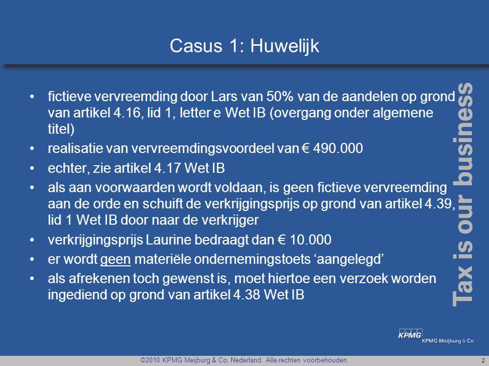 ©2010 KPMG Meijburg & Co, Nederland. Alle rechten voorbehouden. 2 Casus 1: Huwelijk •fictieve vervreemding door Lars van 50% van de aandelen op grond