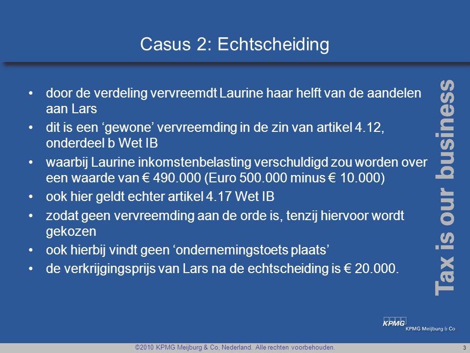 ©2010 KPMG Meijburg & Co, Nederland. Alle rechten voorbehouden. 3 Casus 2: Echtscheiding •door de verdeling vervreemdt Laurine haar helft van de aande