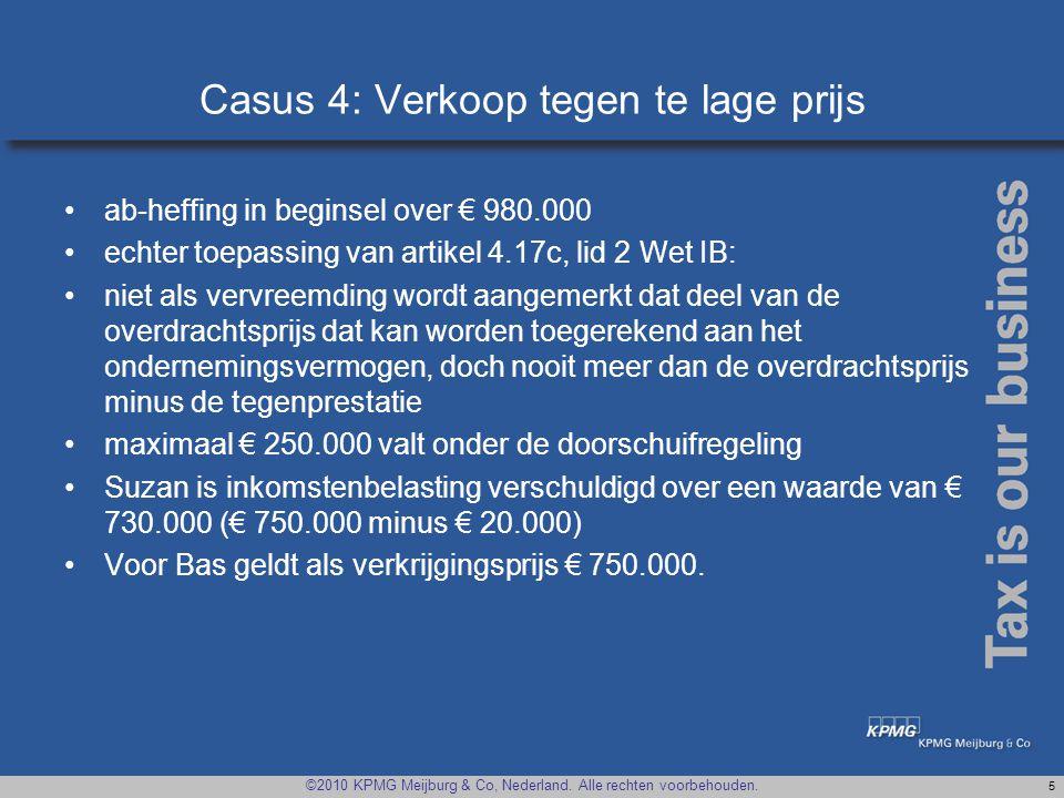 ©2010 KPMG Meijburg & Co, Nederland. Alle rechten voorbehouden. 5 Casus 4: Verkoop tegen te lage prijs •ab-heffing in beginsel over € 980.000 •echter