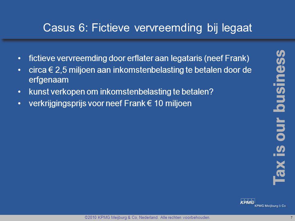 ©2010 KPMG Meijburg & Co, Nederland. Alle rechten voorbehouden. 7 Casus 6: Fictieve vervreemding bij legaat •fictieve vervreemding door erflater aan l