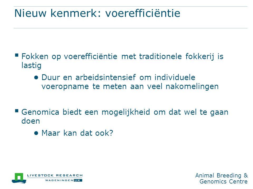 Animal Breeding & Genomics Centre Nieuw kenmerk: voerefficiëntie  Fokken op voerefficiëntie met traditionele fokkerij is lastig ● Duur en arbeidsinte