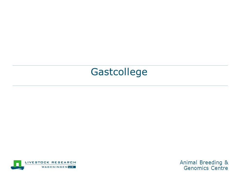 Animal Breeding & Genomics Centre Traditionele fokkerij AfstammingPrestatie BLUP fokwaarde