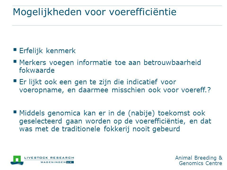 Animal Breeding & Genomics Centre Mogelijkheden voor voerefficiëntie  Erfelijk kenmerk  Merkers voegen informatie toe aan betrouwbaarheid fokwaarde