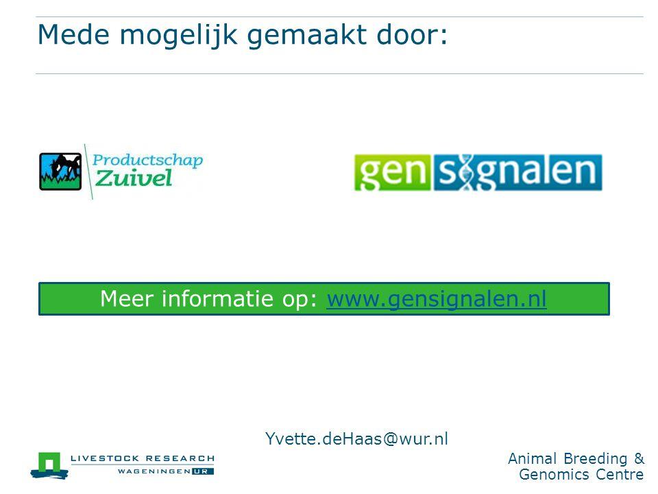 Animal Breeding & Genomics Centre Mede mogelijk gemaakt door: Meer informatie op: www.gensignalen.nlwww.gensignalen.nl Yvette.deHaas@wur.nl