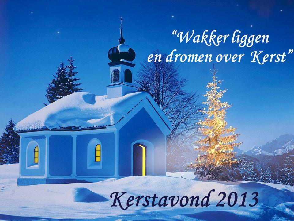 """Wakker liggen en dromen over Kerst"" Kerstavond 2013"