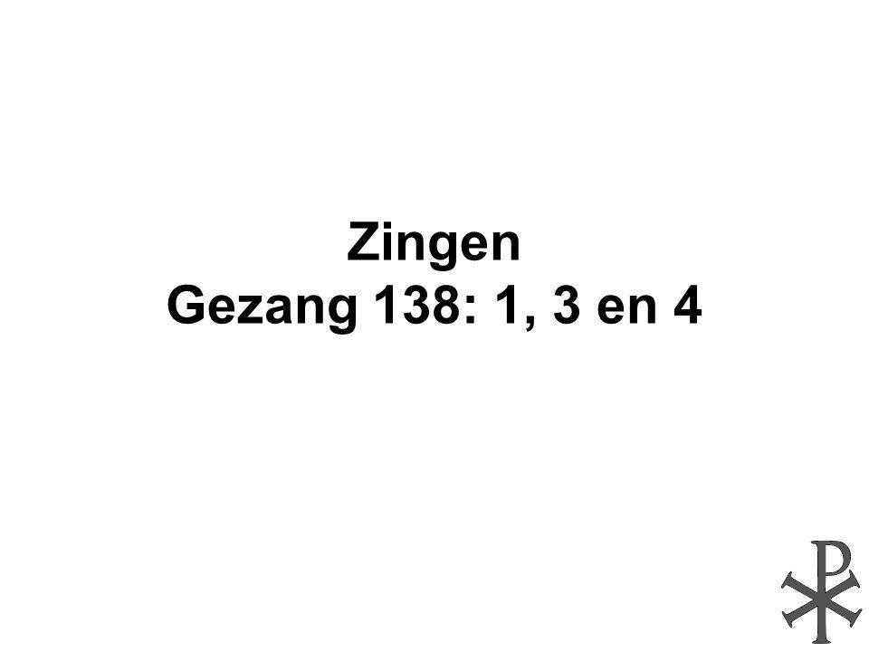 Zingen Gezang 138: 1, 3 en 4