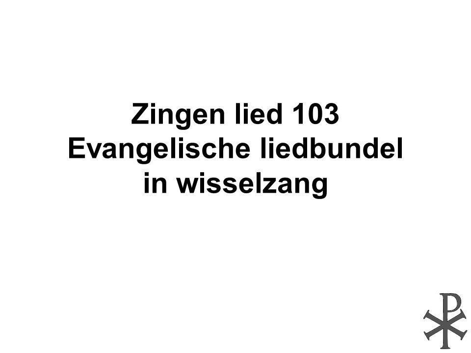 Zingen lied 103 Evangelische liedbundel in wisselzang