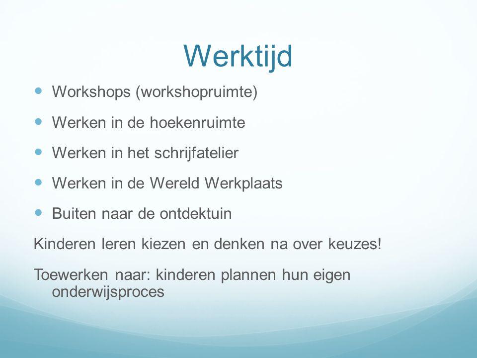 Werktijd  Workshops (workshopruimte)  Werken in de hoekenruimte  Werken in het schrijfatelier  Werken in de Wereld Werkplaats  Buiten naar de ont