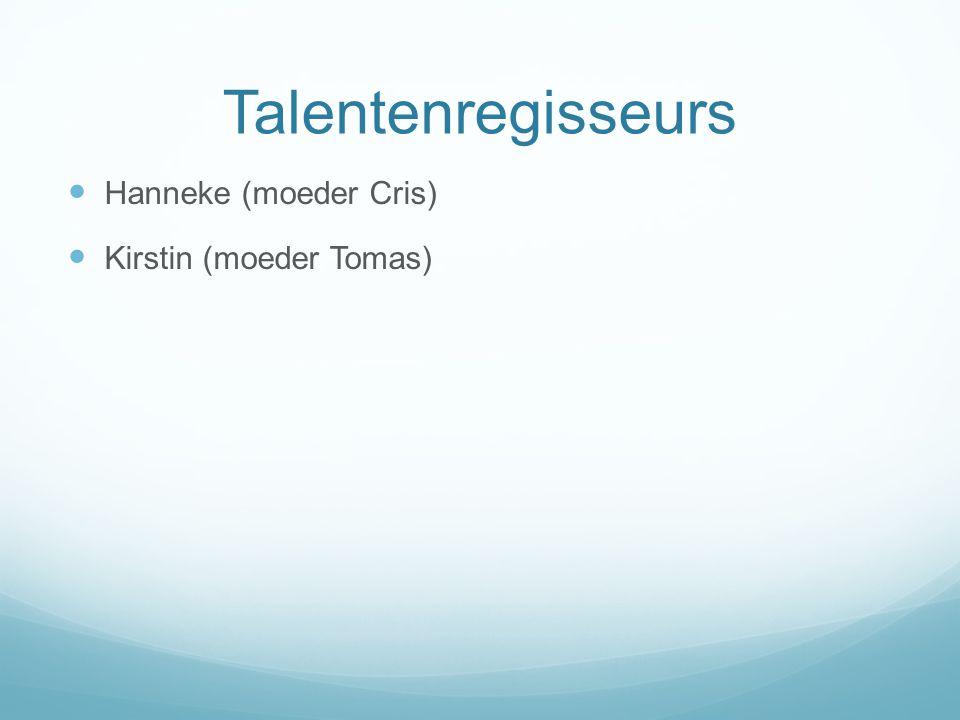 Talentenregisseurs  Hanneke (moeder Cris)  Kirstin (moeder Tomas)
