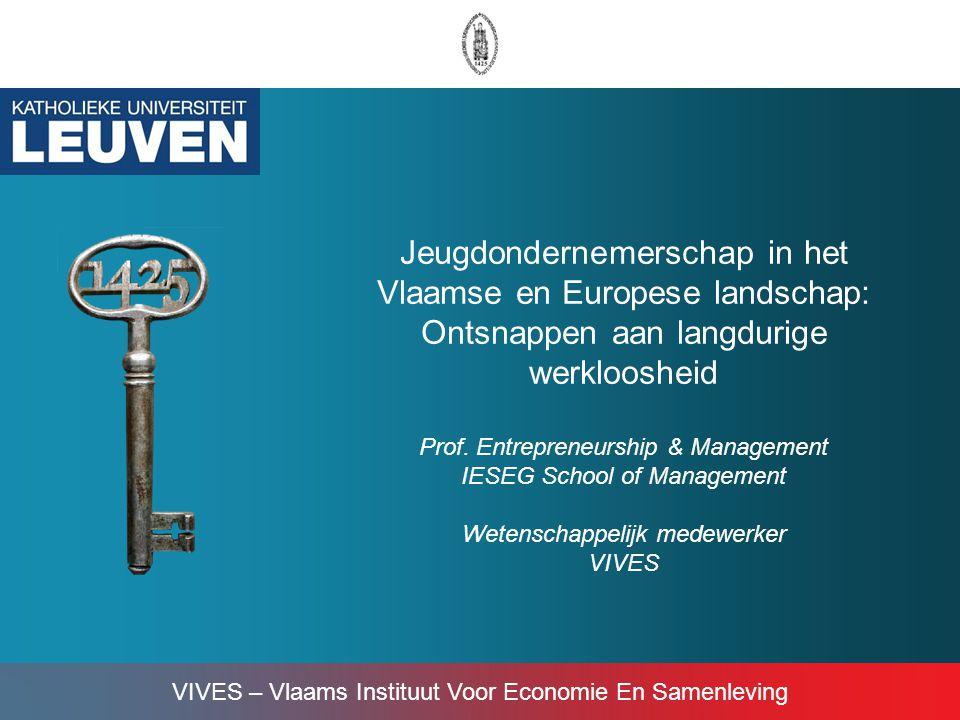 VIVES – Vlaams Instituut Voor Economie En Samenleving Jeugdondernemerschap in het Vlaamse en Europese landschap: Ontsnappen aan langdurige werklooshei