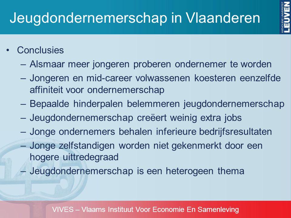 VIVES – Vlaams Instituut Voor Economie En Samenleving •Conclusies –Alsmaar meer jongeren proberen ondernemer te worden –Jongeren en mid-career volwass