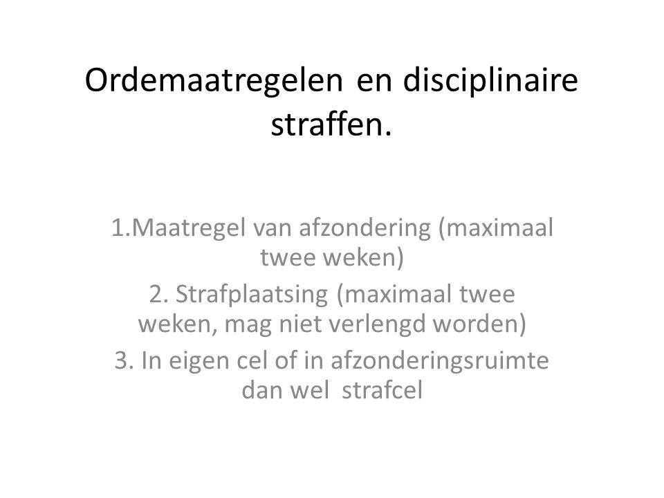 Ordemaatregelen en disciplinaire straffen. 1.Maatregel van afzondering (maximaal twee weken) 2. Strafplaatsing (maximaal twee weken, mag niet verlengd