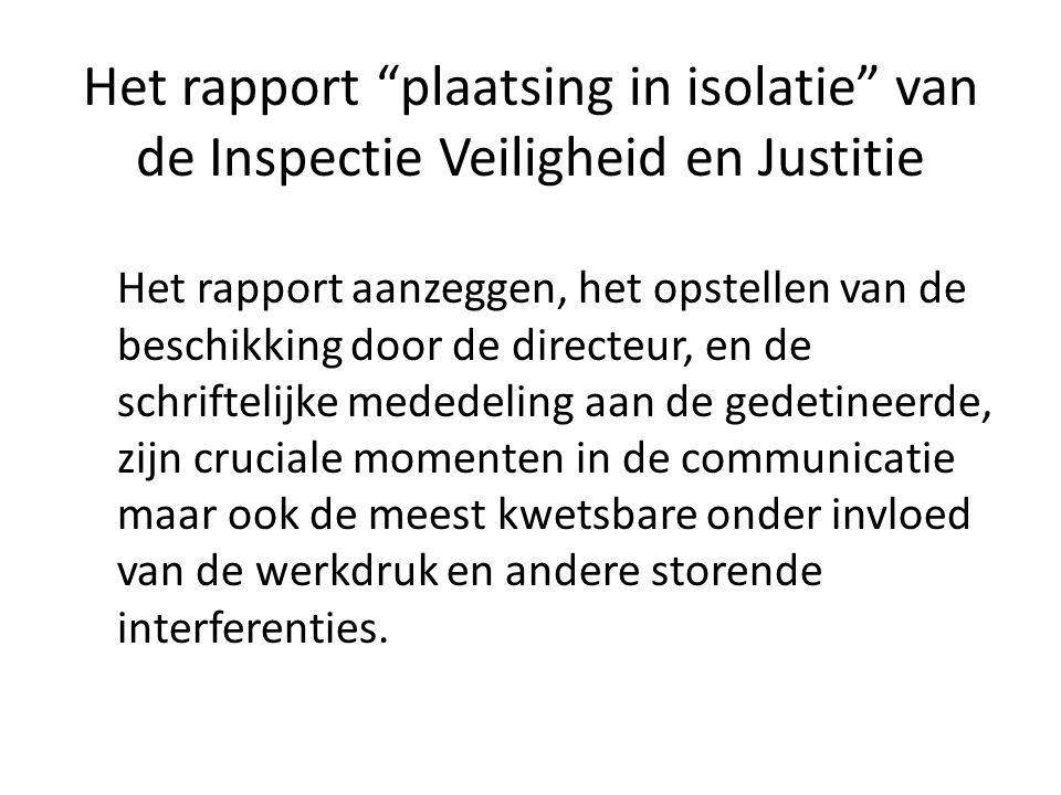 """Het rapport """"plaatsing in isolatie"""" van de Inspectie Veiligheid en Justitie Het rapport aanzeggen, het opstellen van de beschikking door de directeur,"""
