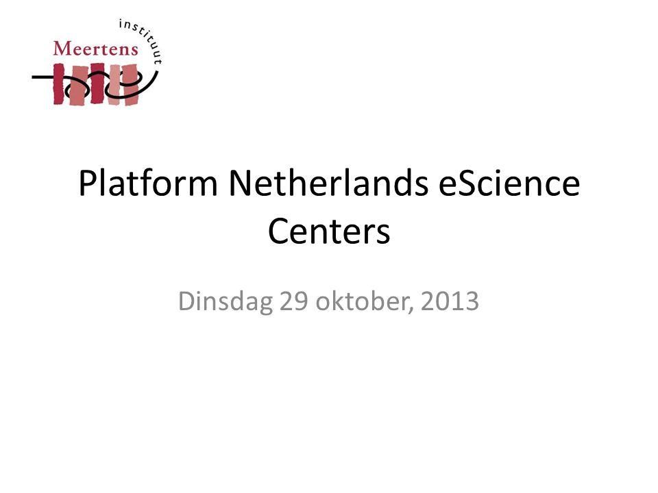 Platform Netherlands eScience Centers Dinsdag 29 oktober, 2013