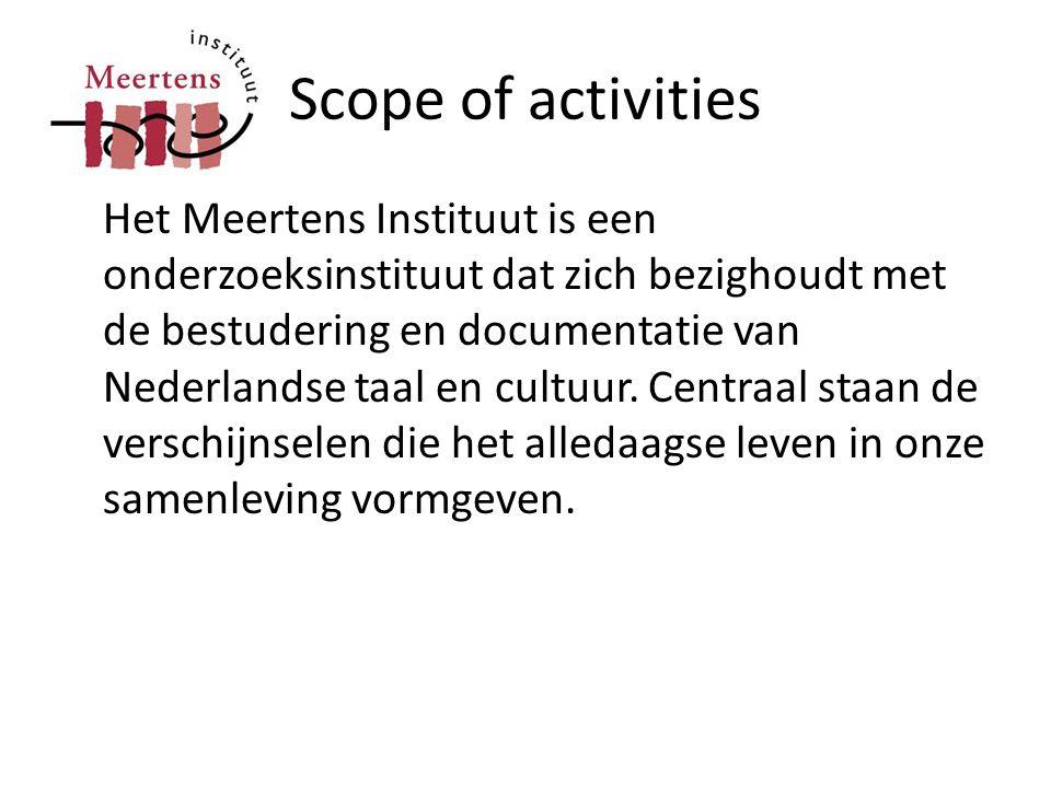 Scope of activities Het Meertens Instituut is een onderzoeksinstituut dat zich bezighoudt met de bestudering en documentatie van Nederlandse taal en c