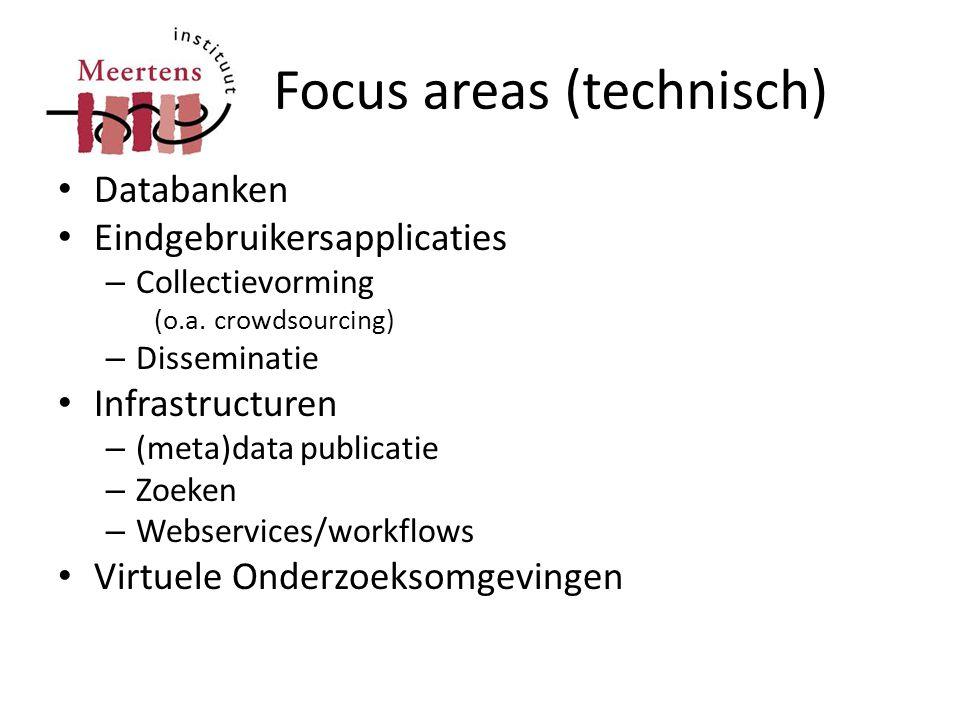 Focus areas (technisch) • Databanken • Eindgebruikersapplicaties – Collectievorming (o.a. crowdsourcing) – Disseminatie • Infrastructuren – (meta)data
